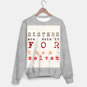 Thumbnail image of Quote - sisters are doin'it for themselves Sweater regular, Live Heroes
