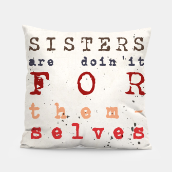 Thumbnail image of Quote - sisters are doin'it for themselves Pillow, Live Heroes