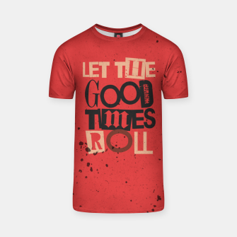 Thumbnail image of Quote - let the good times roll T-shirt, Live Heroes