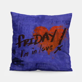 Miniatur Quote -  friday, I'm in love Pillow, Live Heroes