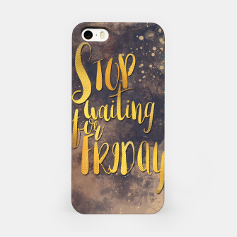 Miniature de image de Stop waiting for friday #motivationalquote Obudowa iPhone, Live Heroes
