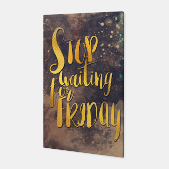 Stop waiting for friday #motivationalquote Canvas thumbnail image