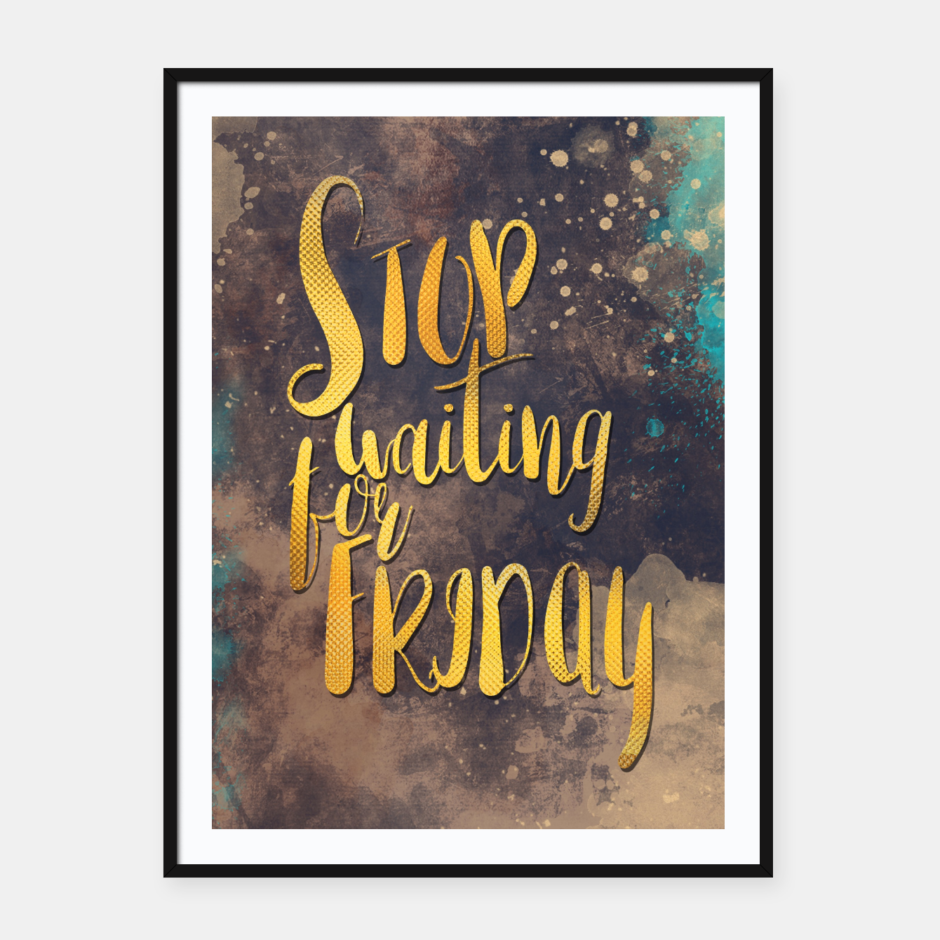 Image of Stop waiting for friday #motivationalquote Plakaty w ramie  - Live Heroes