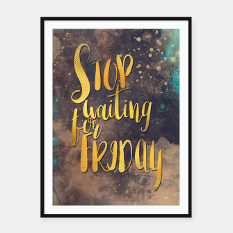 Thumbnail image of Stop waiting for friday #motivationalquote Plakaty w ramie , Live Heroes