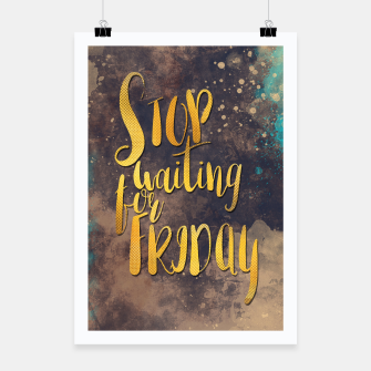 Thumbnail image of Stop waiting for friday #motivationalquote Plakat, Live Heroes