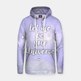 Thumbnail image of Let me be Your Universe Kapuzenpullover, Live Heroes