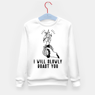 Thumbnail image of I WILL SLOWLY ROAST YOU Sudadera para niños, Live Heroes