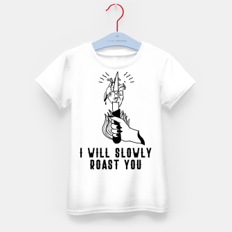 Thumbnail image of I WILL SLOWLY ROAST YOU Camiseta para niños, Live Heroes