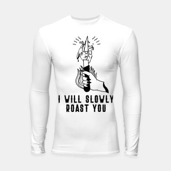 Thumbnail image of I WILL SLOWLY ROAST YOU Longsleeve rashguard, Live Heroes