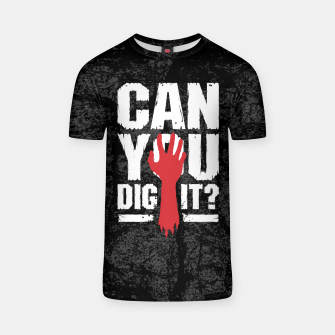 Thumbnail image of Can You Dig It? Funny Zombie Halloween T-shirt, Live Heroes
