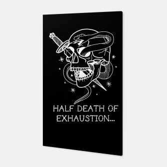 HALF DEATH OF EXHAUSTION Canvas thumbnail image