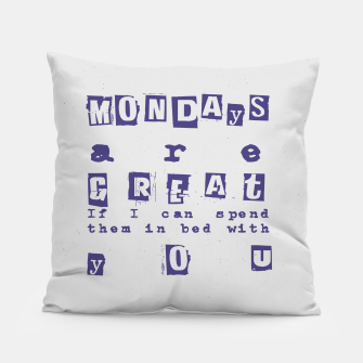 Miniatur Quote - Mondays are great Pillow, Live Heroes