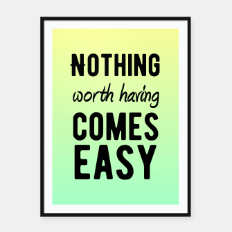 Thumbnail image of Motivational - Nothing Worth Having Comes Easy Framed poster, Live Heroes