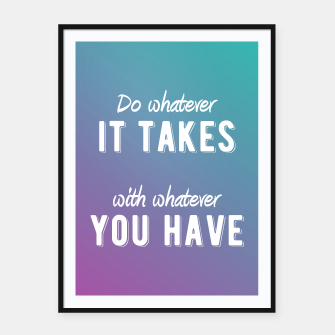 Thumbnail image of Motivational - Do Whatever It Takes Framed poster, Live Heroes
