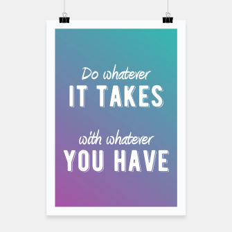 Thumbnail image of Motivational - Do Whatever It Takes Poster, Live Heroes