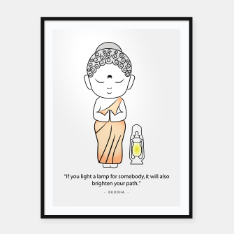 "Miniaturka Buddha standing with a lamp and quote, ""If you light a lamp for somebody, it will also brighten your path."" Framed poster, Live Heroes"