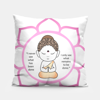 "Miniaturka Cute Buddha inside a sacred lotus with inspirational quote. The lotus is a symbol of fortune in Buddhism. ""I never see what has been done, I only see what remain to be done."" Pillow, Live Heroes"