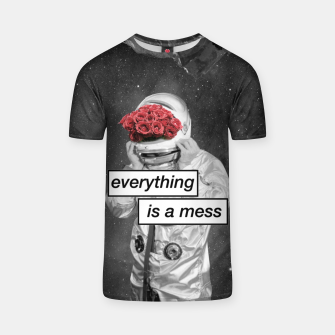 Thumbnail image of Everything is a mess T-shirt, Live Heroes