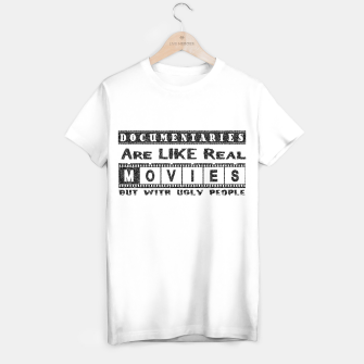 Thumbnail image of Documentaries are like real movies but with ugly people  T-shirt regular, Live Heroes