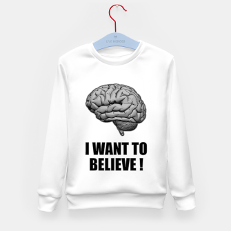 Thumbnail image of I WANT TO BELIEVE BRAIN ILLUSTRATED MESSAGE Kindersweatshirt, Live Heroes