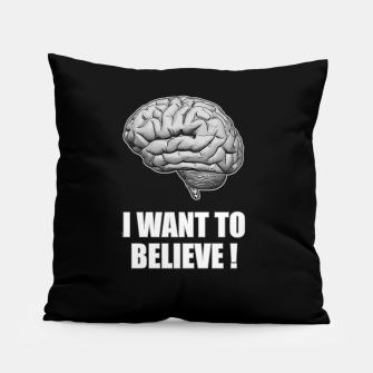 I WANT TO BELIEVE BRAIN ILLUSTRATED MESSAGE Kissen thumbnail image