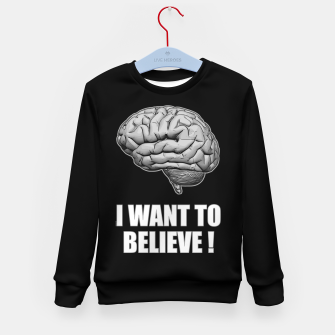 I WANT TO BELIEVE BRAIN ILLUSTRATED MESSAGE Kindersweatshirt thumbnail image