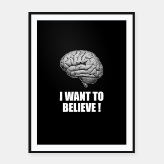 I WANT TO BELIEVE BRAIN ILLUSTRATED MESSAGE Plakat mit rahmen thumbnail image