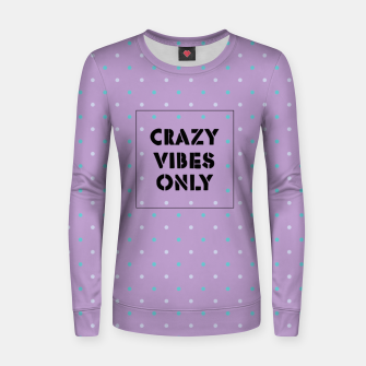 Thumbnail image of Crazy Vibes Only  Women sweater, Live Heroes