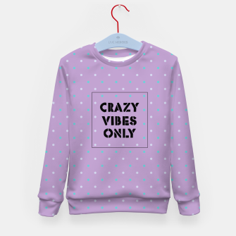 Thumbnail image of Crazy Vibes Only  Kid's sweater, Live Heroes