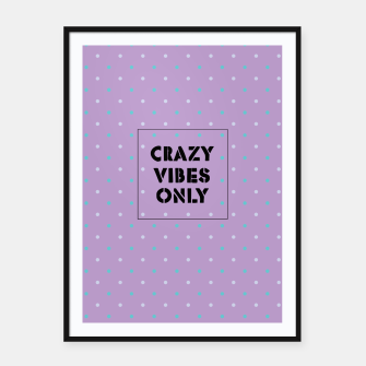 Thumbnail image of Crazy Vibes Only  Framed poster, Live Heroes