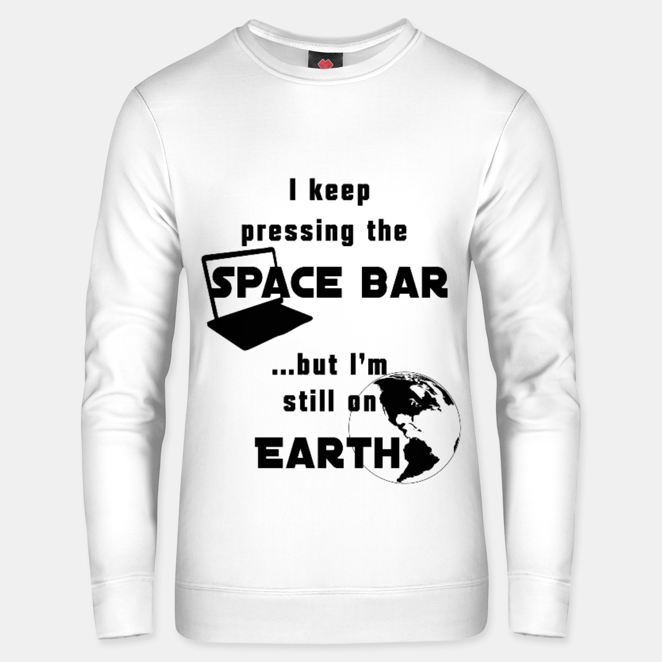 Image of I keep pressing the space bar, but I'm still on earth. ne black Unisex sweater - Live Heroes