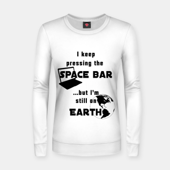 I keep pressing the space bar, but I'm still on earth. ne black Women sweater thumbnail image
