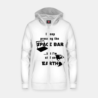 Thumbnail image of I keep pressing the space bar, but I'm still on earth. ne black Zip up hoodie, Live Heroes
