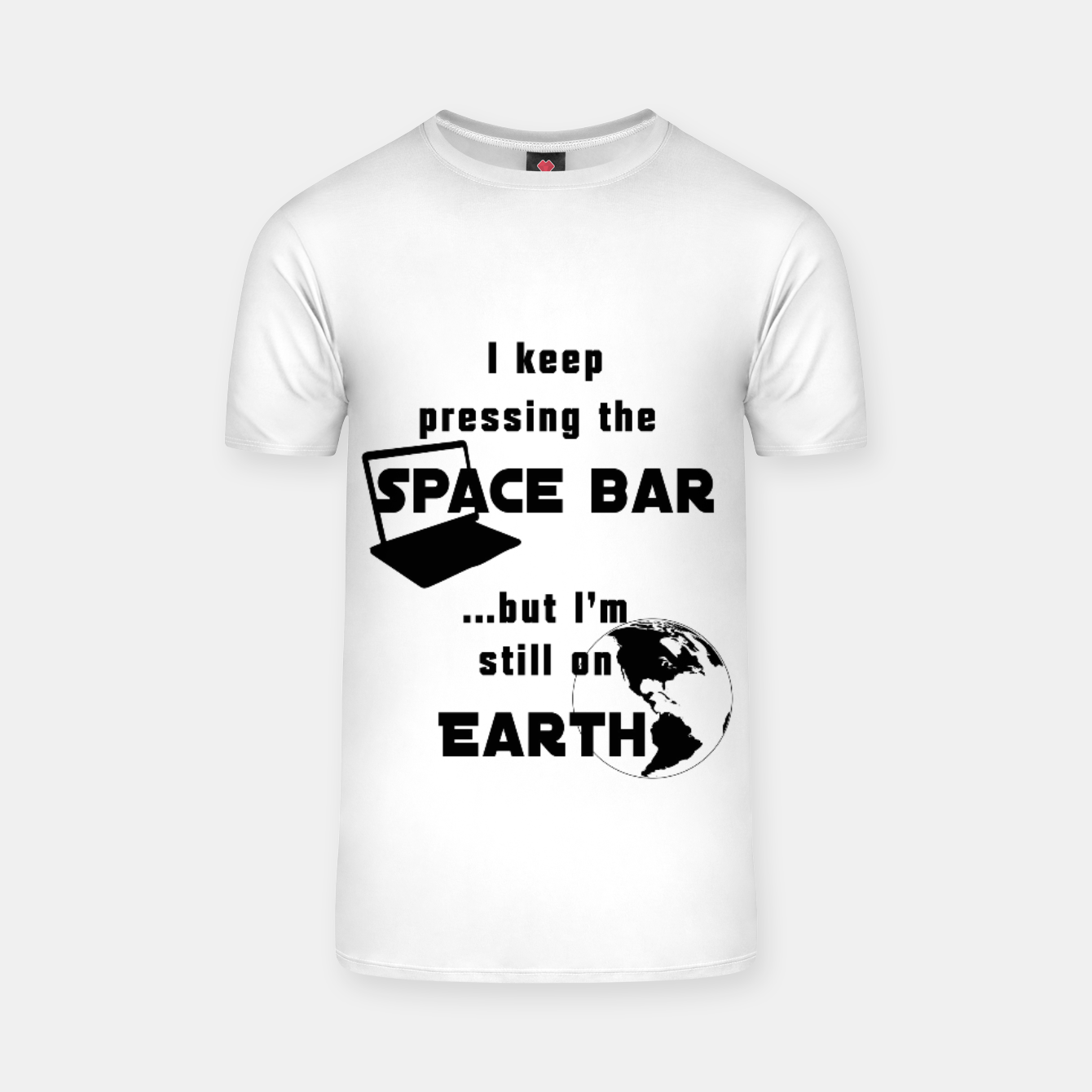 Image of I keep pressing the space bar, but I'm still on earth. ne black T-shirt - Live Heroes