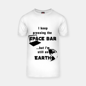 Thumbnail image of I keep pressing the space bar, but I'm still on earth. ne black T-shirt, Live Heroes