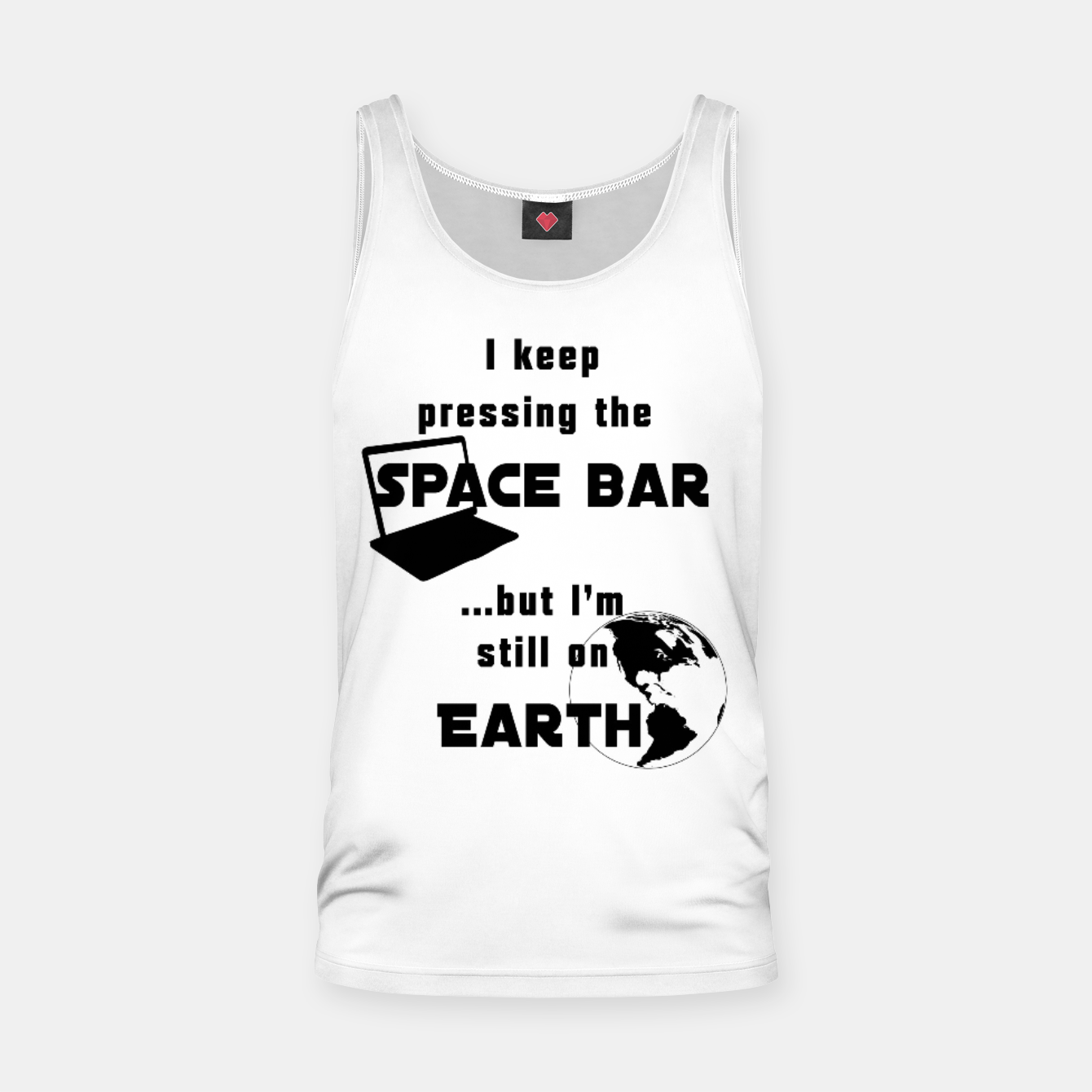 Image of I keep pressing the space bar, but I'm still on earth. ne black Tank Top - Live Heroes