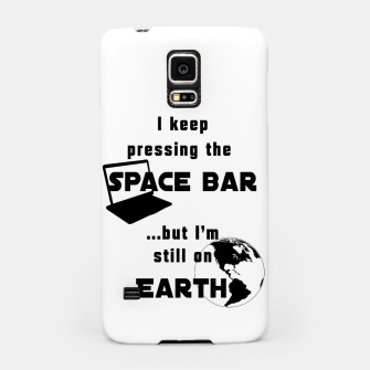 I keep pressing the space bar, but I'm still on earth. ne black Samsung Case thumbnail image