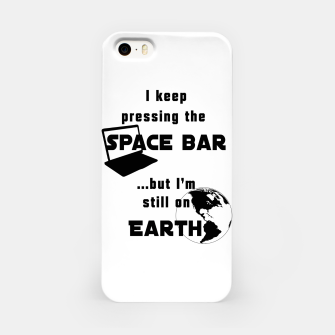 I keep pressing the space bar, but I'm still on earth. ne black iPhone Case thumbnail image