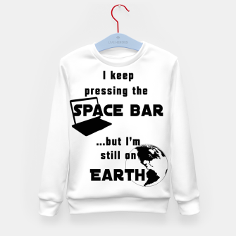 I keep pressing the space bar, but I'm still on earth. ne black Kid's sweater thumbnail image