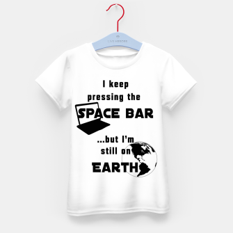 Thumbnail image of I keep pressing the space bar, but I'm still on earth. ne black Kid's t-shirt, Live Heroes