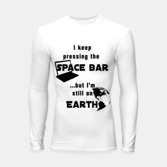 I keep pressing the space bar, but I'm still on earth. ne black Longsleeve rashguard  thumbnail image