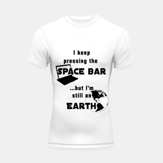 I keep pressing the space bar, but I'm still on earth. ne black Shortsleeve rashguard thumbnail image