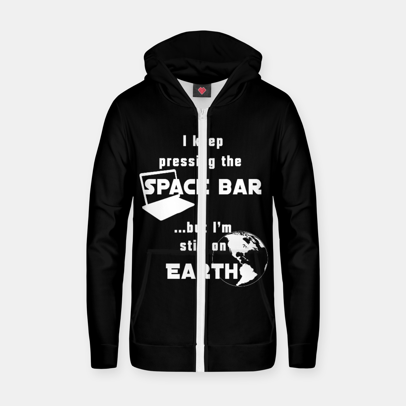Image of I keep pressing the space bar, but I'm still on earth. ne white Zip up hoodie - Live Heroes