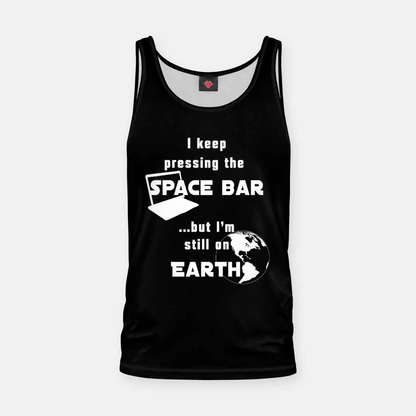Image of I keep pressing the space bar, but I'm still on earth. ne white Tank Top - Live Heroes