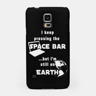 I keep pressing the space bar, but I'm still on earth. ne white Samsung Case thumbnail image