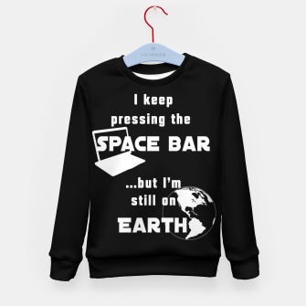 I keep pressing the space bar, but I'm still on earth. ne white Kid's sweater thumbnail image