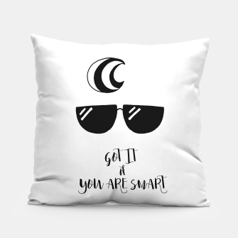 Thumbnail image of got it if you are smart Pillow, Live Heroes