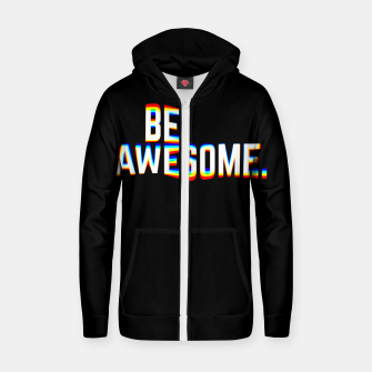 Thumbnail image of Be Awesome Zip up hoodie, Live Heroes