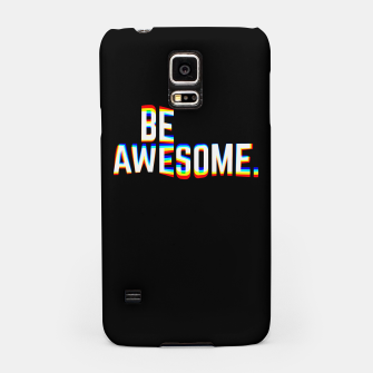 Thumbnail image of Be Awesome Samsung Case, Live Heroes