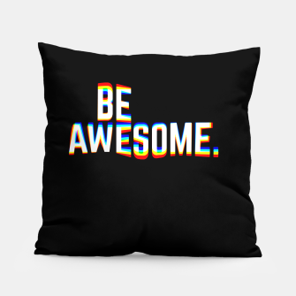 Thumbnail image of Be Awesome Pillow, Live Heroes